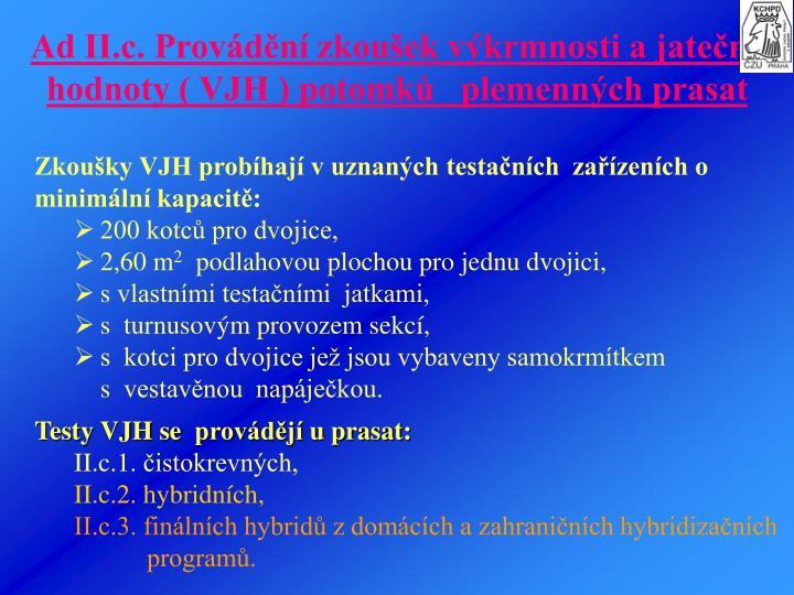 Ad II.c. Provdn zkouek vkrmnosti a jaten hodnoty ( VJH ) potomk   plemennch prasat