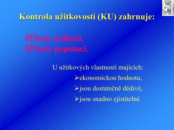 Kontrola užitkovosti (KU) zahrnuje: