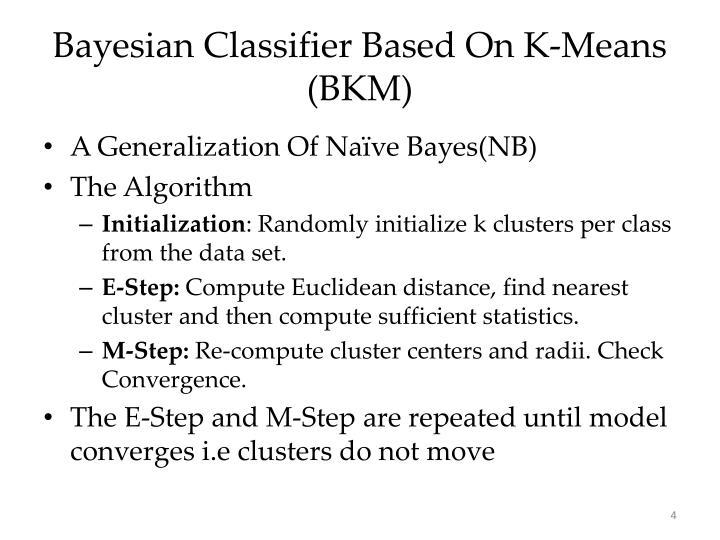 Bayesian Classifier Based On K-Means (BKM)