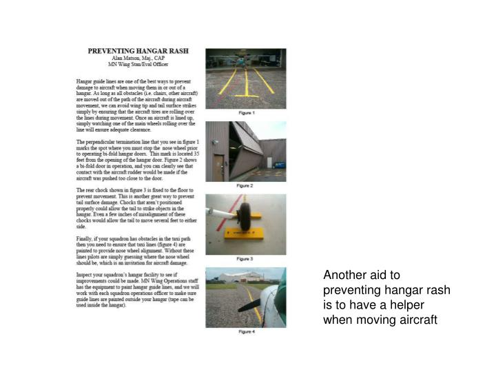 Another aid to preventing hangar rash is to have a helper when moving aircraft