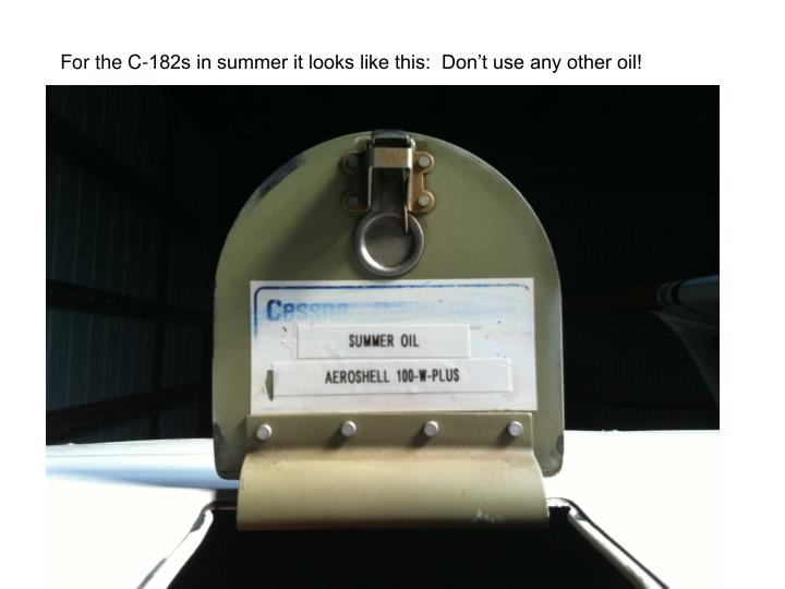 For the C-182s in summer it looks like this:  Don't use any other oil!