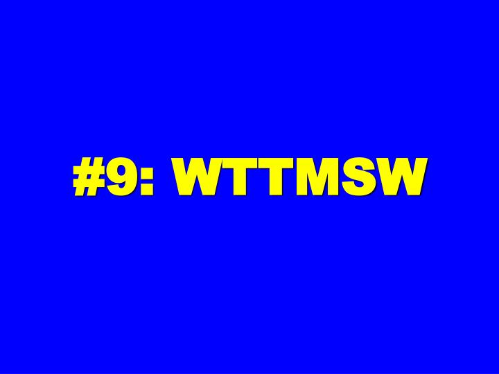 #9: WTTMSW