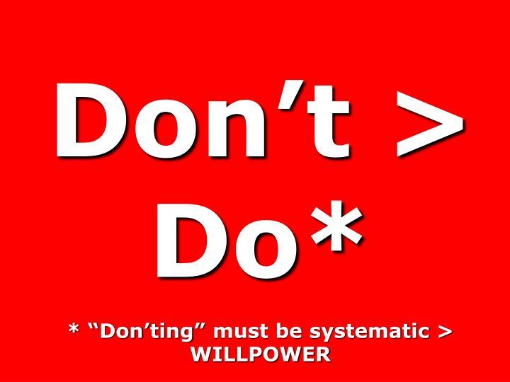 Don't > Do*