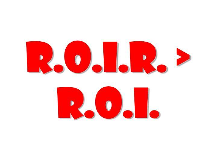 R.O.I.R. >