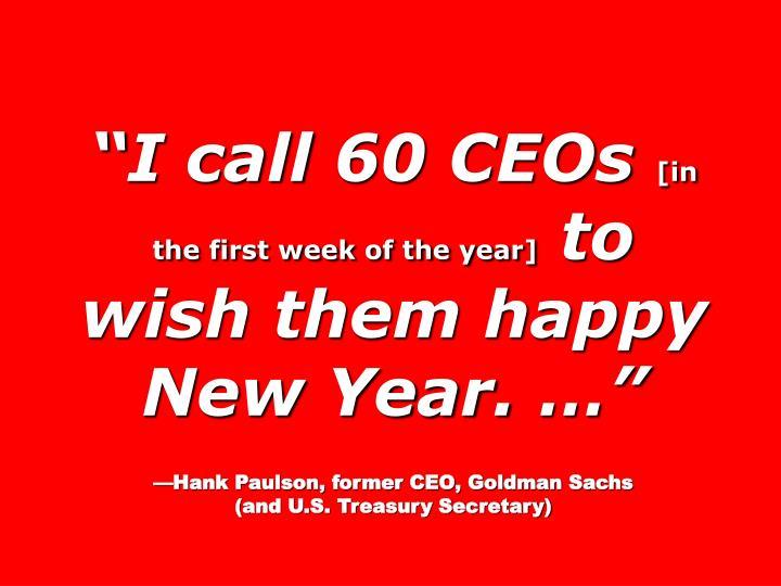 """""""I call 60 CEOs"""