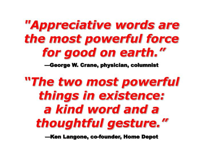 """Appreciative words are the most powerful force"
