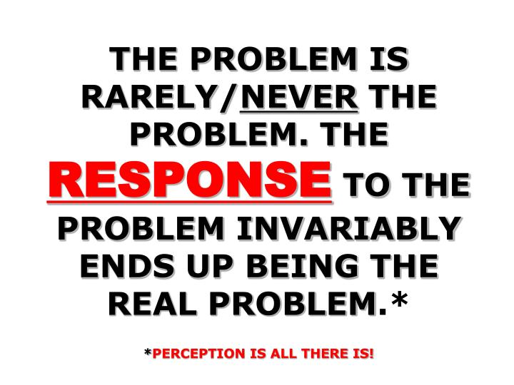 THE PROBLEM IS RARELY/