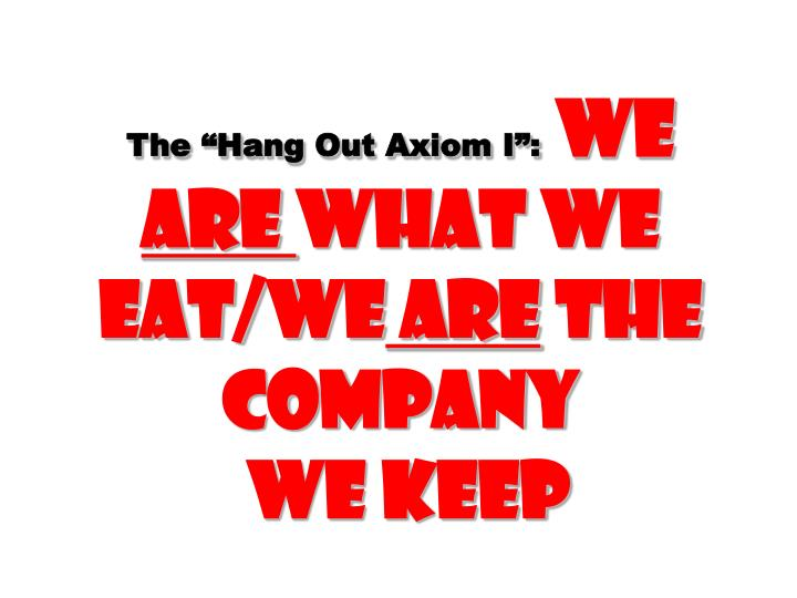 The Hang Out Axiom I:
