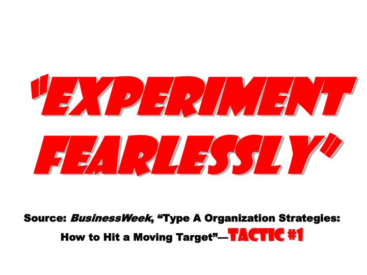 Experiment fearlessly