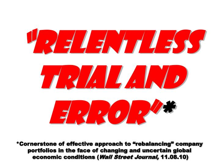 relentless trial and error