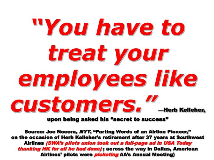 You have to treat your employees like customers.