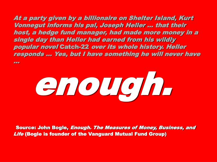 At a party given by a billionaire on Shelter Island, Kurt Vonnegut informs his pal, Joseph Heller  that their host, a hedge fund manager, had made more money in a single day than Heller had earned from his wildly popular novel
