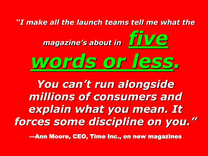 I make all the launch teams tell me what the magazines about in