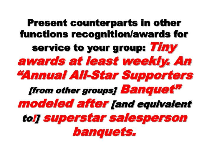 Present counterparts in other functions recognition/awards for service to your group: