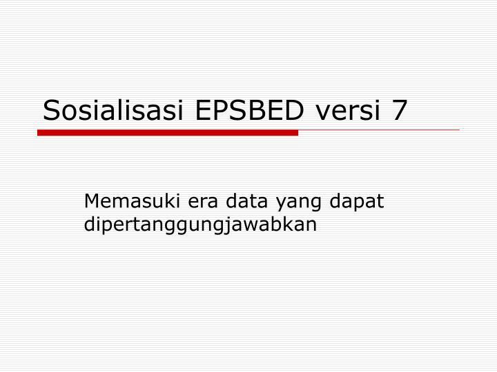 Sosialisasi EPSBED versi 7