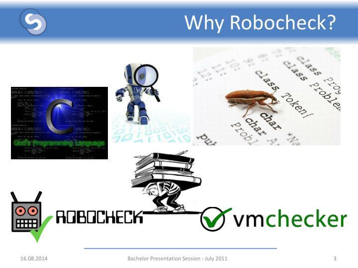 Why Robocheck?