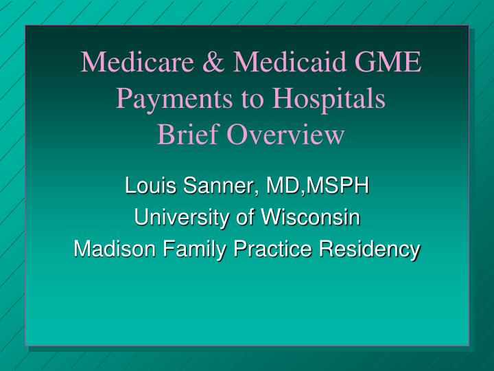 Medicare & Medicaid GME Payments to Hospitals           Brief Overview