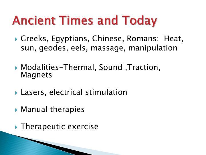 Greeks, Egyptians, Chinese, Romans:  Heat, sun, geodes, eels, massage, manipulation