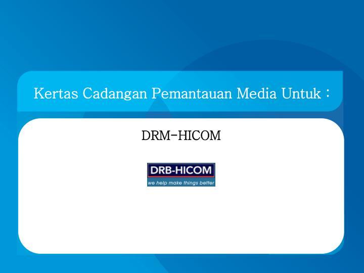 Kertas Cadangan Pemantauan Media Untuk :