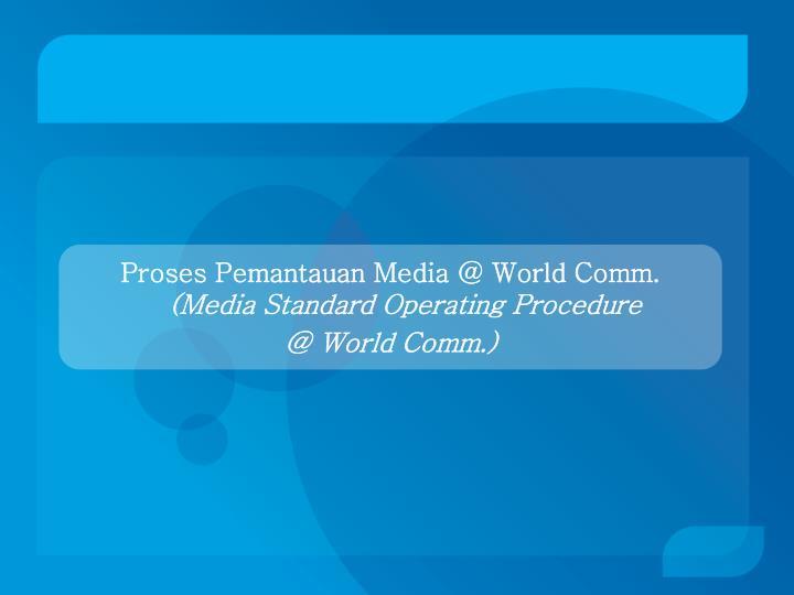 Proses Pemantauan Media @ World Comm.