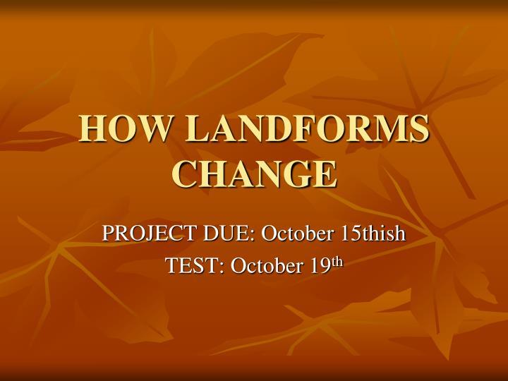HOW LANDFORMS CHANGE