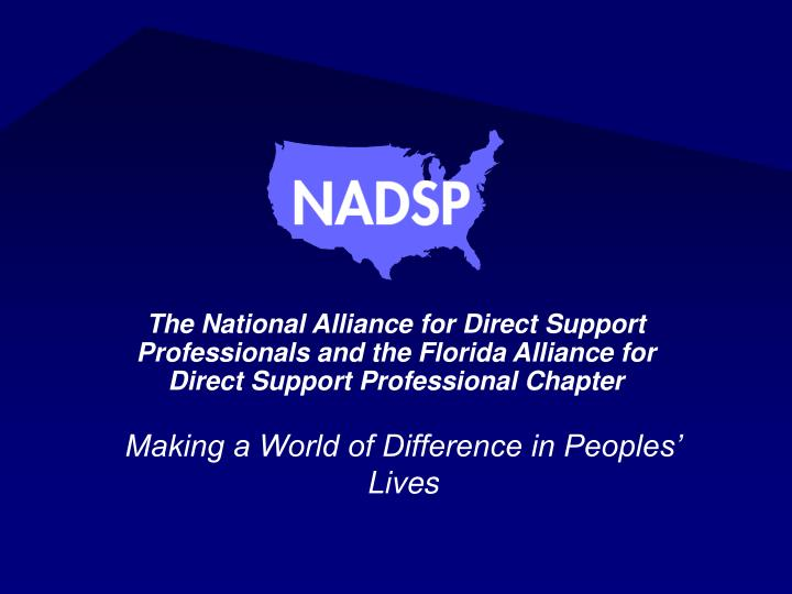 The National Alliance for Direct Support Professionals and the Florida Alliance for Direct Support P...