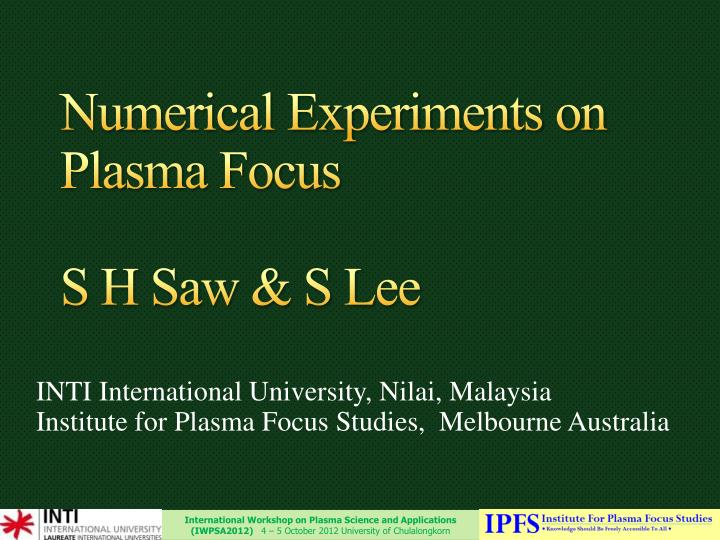 Numerical experiments on plasma focus s h saw s lee