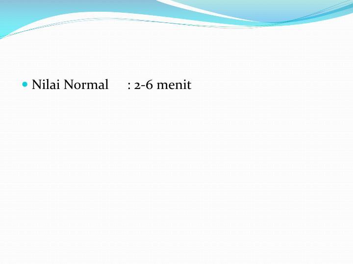 Nilai Normal: 2-6 menit