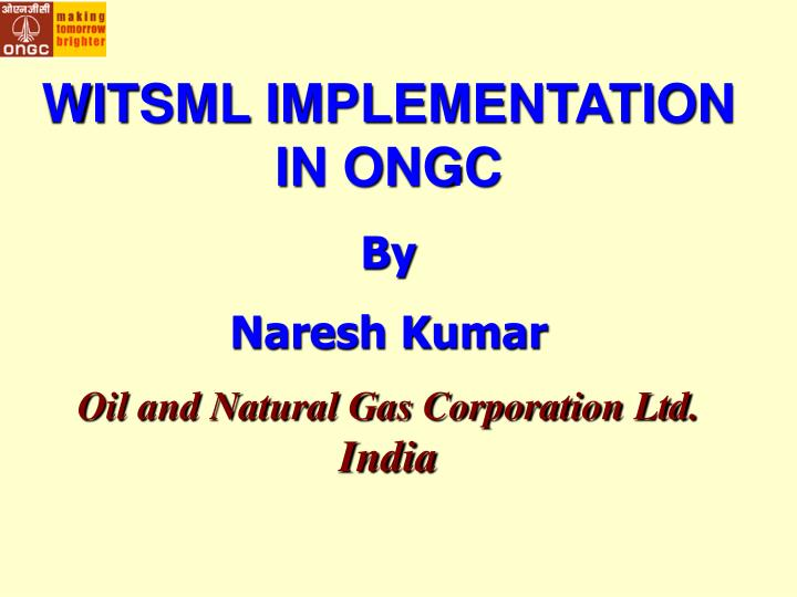 WITSML IMPLEMENTATION IN ONGC