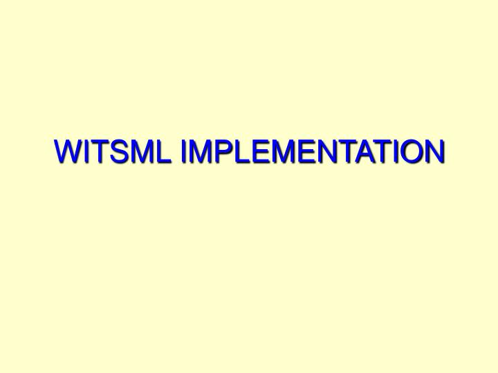 WITSML IMPLEMENTATION