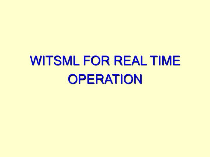 WITSML FOR REAL TIME OPERATION