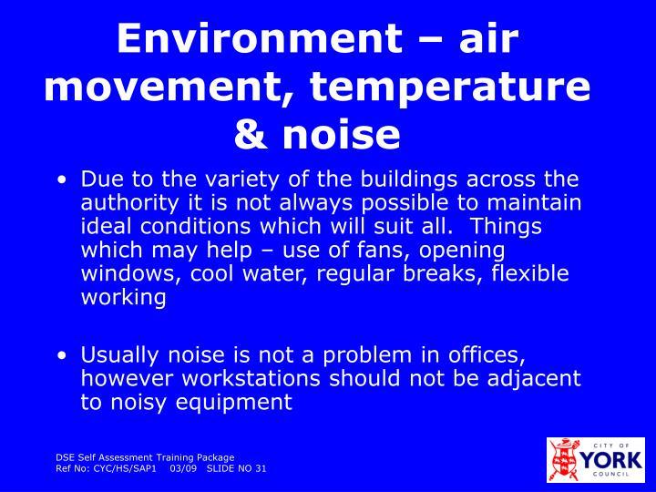 Environment – air movement, temperature & noise