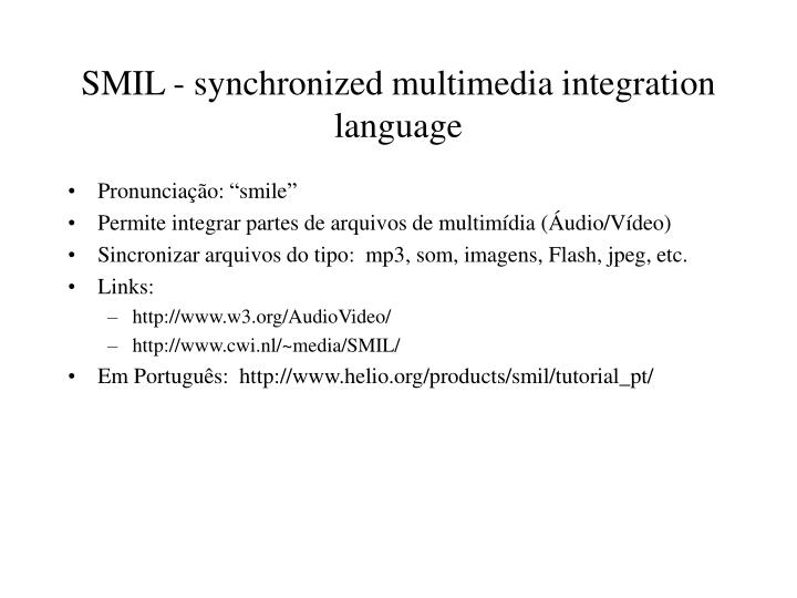 SMIL - synchronized multimedia integration language