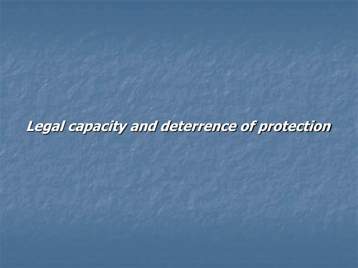 Legal capacity and deterrence of protection