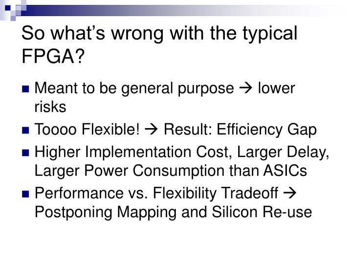 So what's wrong with the typical FPGA?
