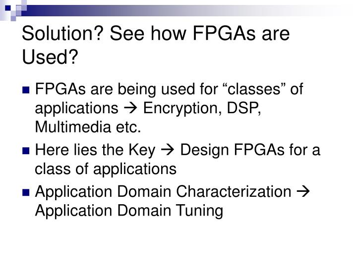 Solution? See how FPGAs are Used?