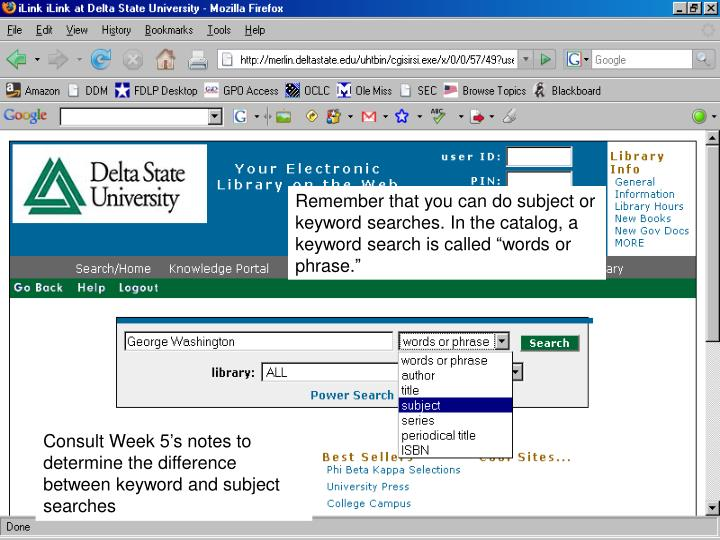 "Remember that you can do subject or keyword searches. In the catalog, a keyword search is called ""words or phrase."""