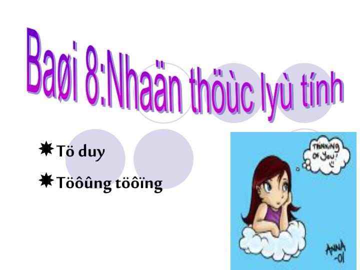 Bai 8:Nhan thc ly tnh