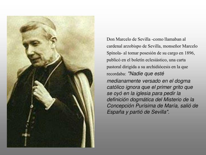 Don Marcelo de Sevilla -como llamaban al cardenal arzobispo de Sevilla, monseor Marcelo Spnola- al tomar posesin de su cargo en 1896, public en el boletn eclesistico, una carta pastoral dirigida a su archidicesis en la que recordaba: