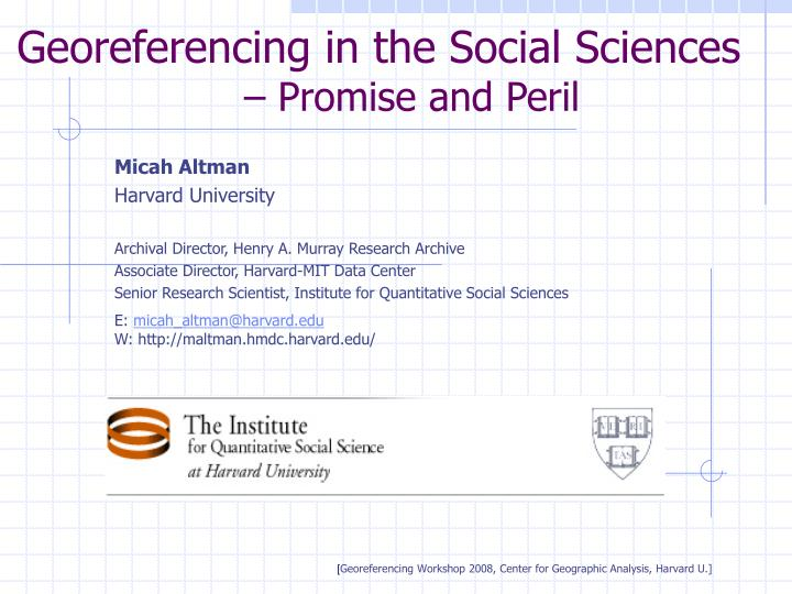 Georeferencing in the social sciences promise and peril
