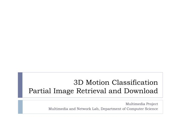 3D Motion Classification