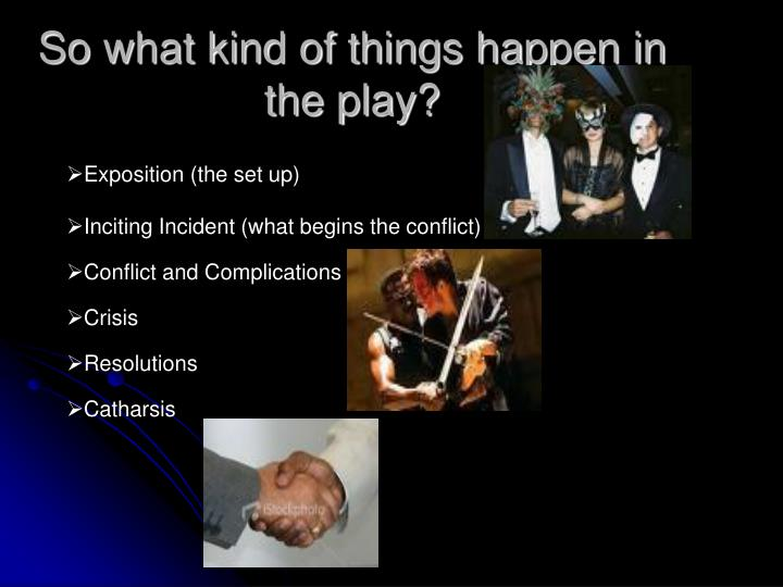 So what kind of things happen in the play?