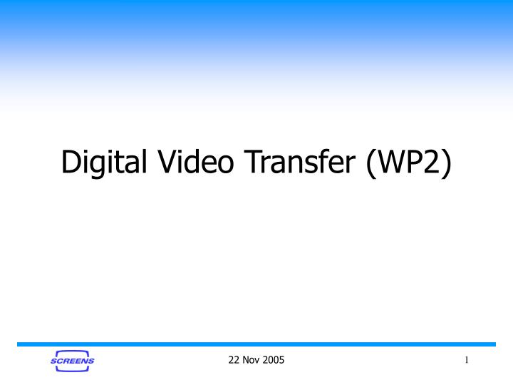 Digital Video Transfer (WP2)