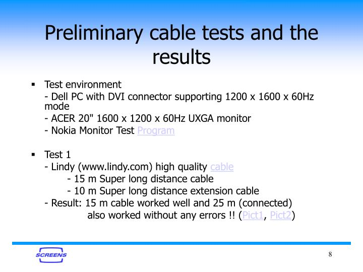 Preliminary cable tests and the results