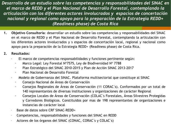 Desarrollo de un estudio sobre las competencias y responsabilidades del SINAC en el marco de REDD y el Plan Nacional de Desarrollo Forestal, contemplando la articulación con los diferentes actores involucrados y  espacios de concertación nacional y regional como apoyo para la preparación de la Estrategia REDD+ (Readiness phase) de Costa Rica