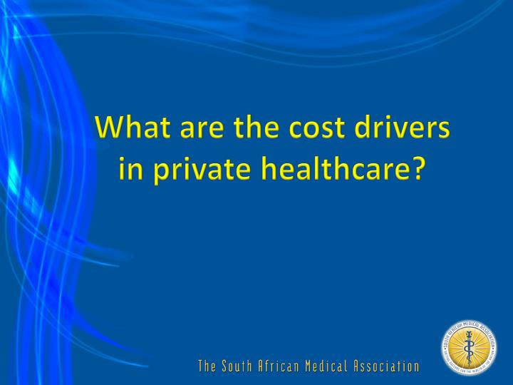 What are the cost drivers in private healthcare?