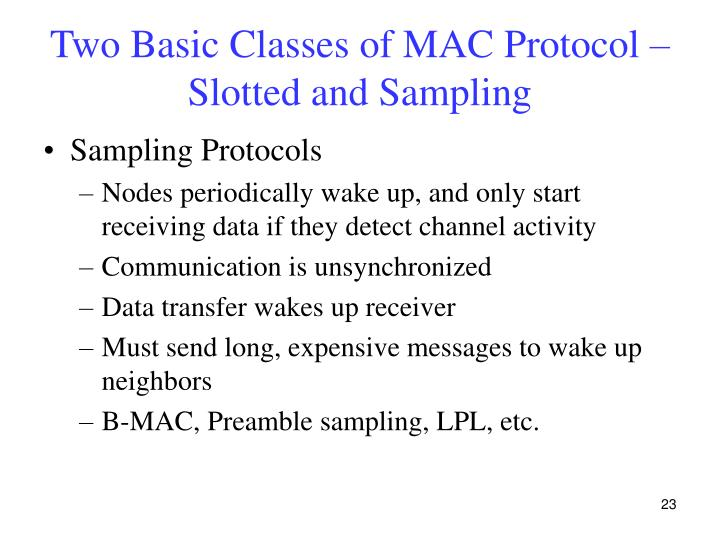 Two Basic Classes of MAC Protocol – Slotted and Sampling