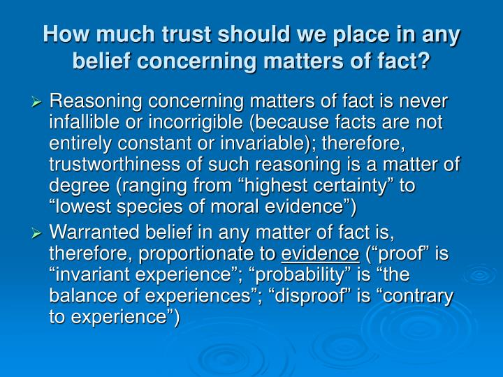 How much trust should we place in any belief concerning matters of fact?