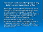 how much trust should we place in any belief concerning matters of fact