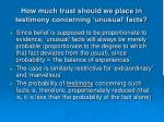 how much trust should we place in testimony concerning unusual facts